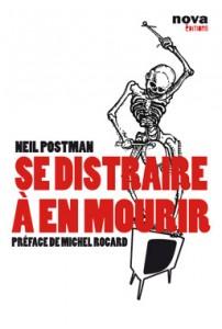 Se distraire à en mourir - Neil Postman - De la technologie et des ses effets pernicieux, du divertissement comme vision du monde et d'une publicité pour un détergent dans L'humeur d'Edouard sedistraire-202x300