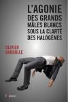 L'agonie des grands mâles blancs sous la clarté des halogènes – Olivier Bardolle – EEE
