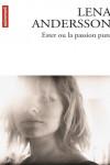 Ester ou la passion pure – Lena Andersson – E